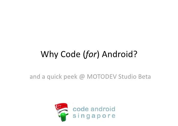 WhyCode(for)Android?  andaquickpeek@MOTODEVStudioBeta
