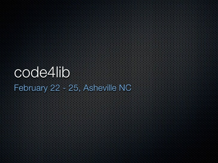 code4lib February 22 - 25, Asheville NC