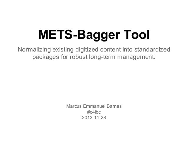 METS-Bagger Tool Normalizing existing digitized content into standardized packages for robust long-term management.  Marcu...