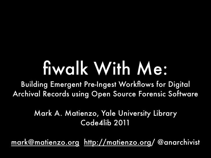 fiwalk With Me:  Building Emergent Pre-Ingest Workflows for DigitalArchival Records using Open Source Forensic Software     ...