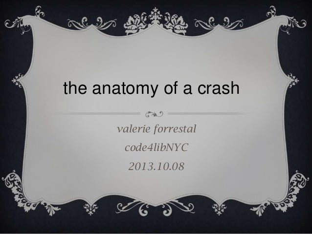 valerie forrestal code4libNYC 2013.10.08 the anatomy of a crash