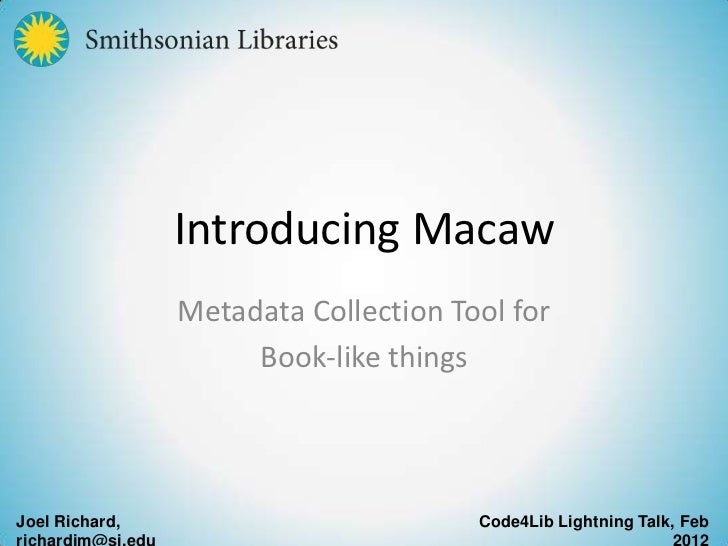 Introducing Macaw                Metadata Collection Tool for                     Book-like thingsJoel Richard,           ...