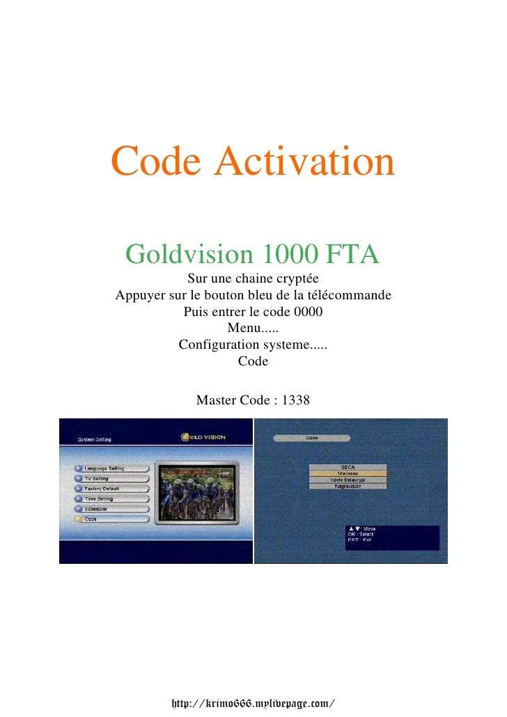 Code Activation Goldvision 1000 FTA           Sur une chaine cryptéeAppuyer sur le bouton bleu de la télécommande         ...