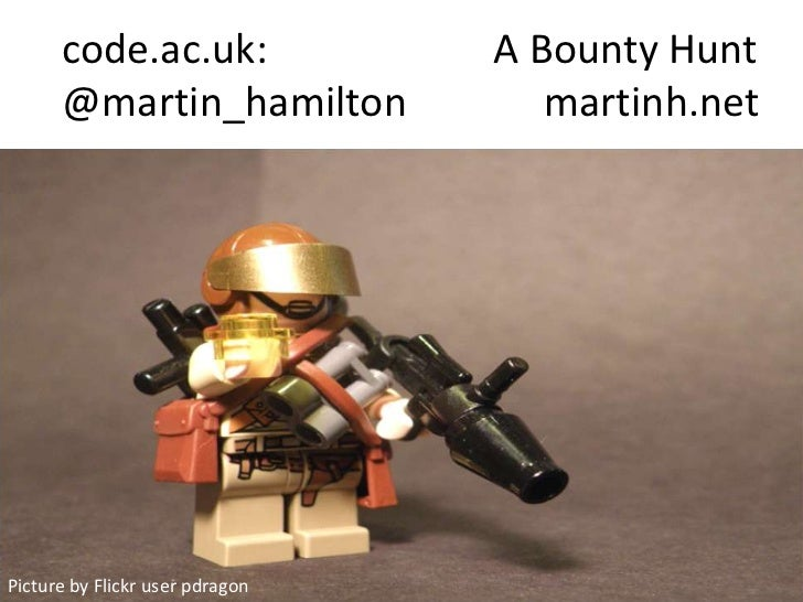 code.ac.uk:                A Bounty Hunt      @martin_hamilton              martinh.netPicture by Flickr user pdragon