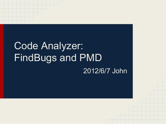 Code Analyzer: FindBugs and PMD 2012/6/7 John