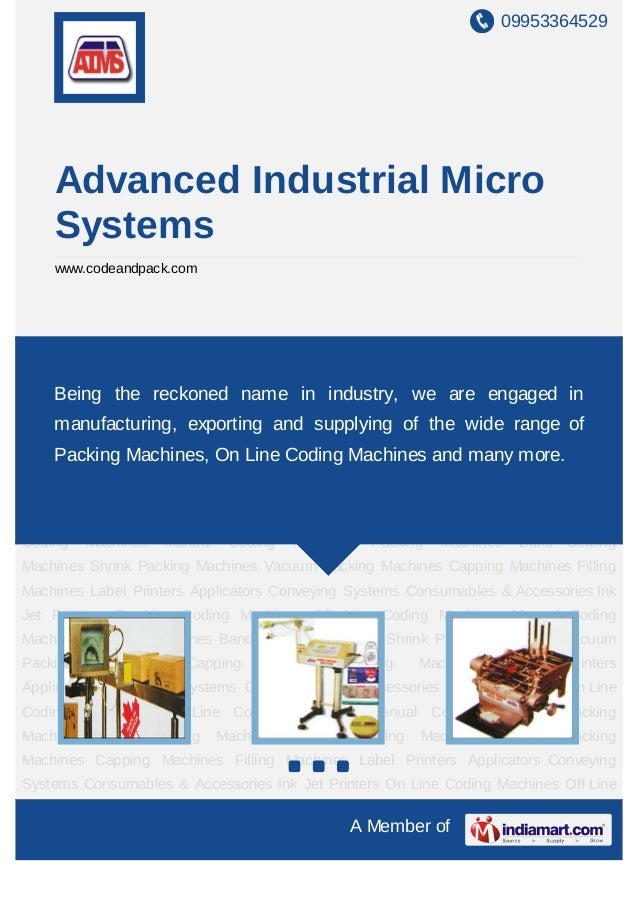 09953364529A Member ofAdvanced Industrial MicroSystemswww.codeandpack.comInk Jet Printers On Line Coding Machines Off Line...