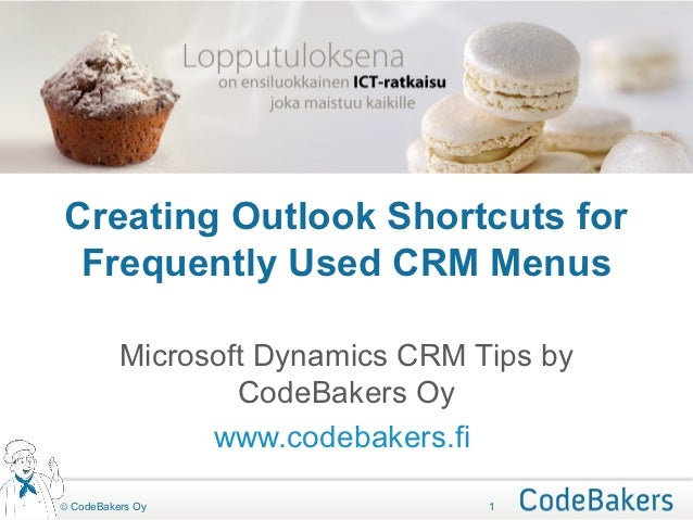 Creating Outlook Shortcuts for Frequently Used CRM Menus          Microsoft Dynamics CRM Tips by                  CodeBake...