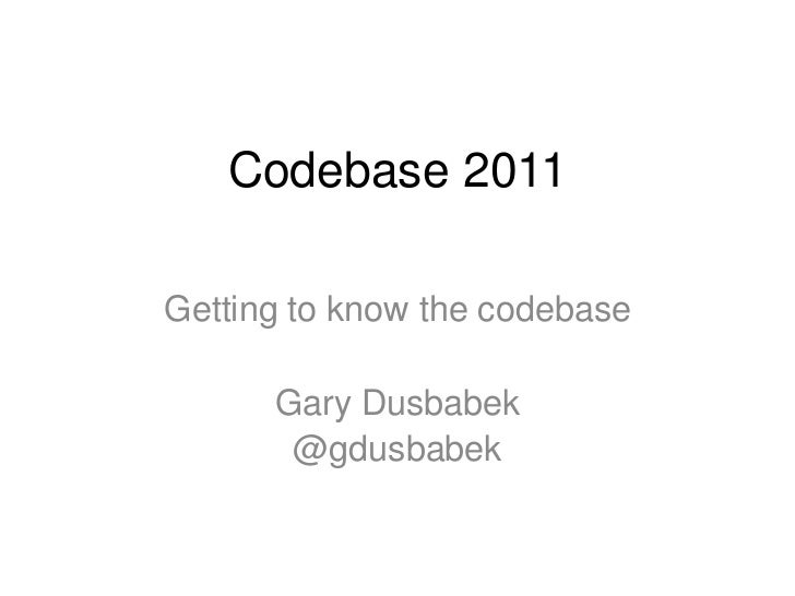 Codebase 2011<br />Getting to know the codebase<br />Gary Dusbabek<br />@gdusbabek<br />