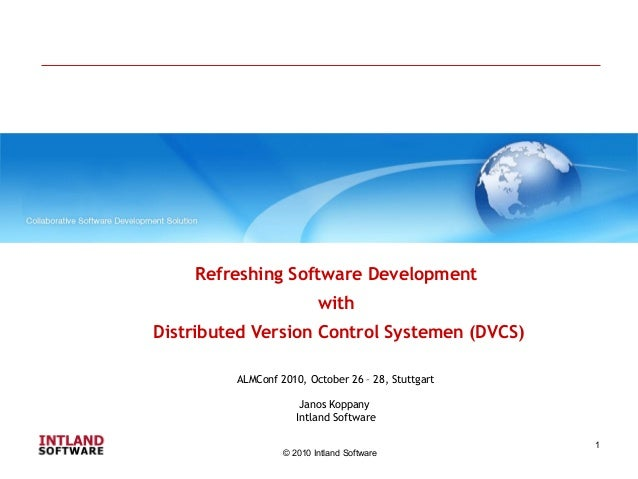 © 2010 Intland Software 1 Refreshing Software Development with Distributed Version Control Systemen (DVCS) ALMConf 2010, O...