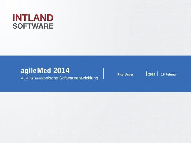Folie 1  agileMed 2014 ALM für medizinische Softwareentwicklung  Rico Unger  2014  19 Februar  WWW.INTLAND.COM