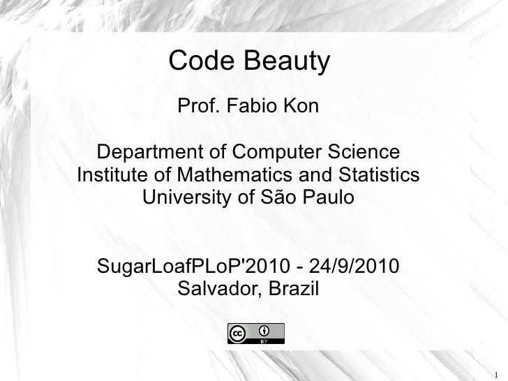 Code Beauty            Prof. Fabio Kon    Department of Computer Science Institute of Mathematics and Statistics         U...