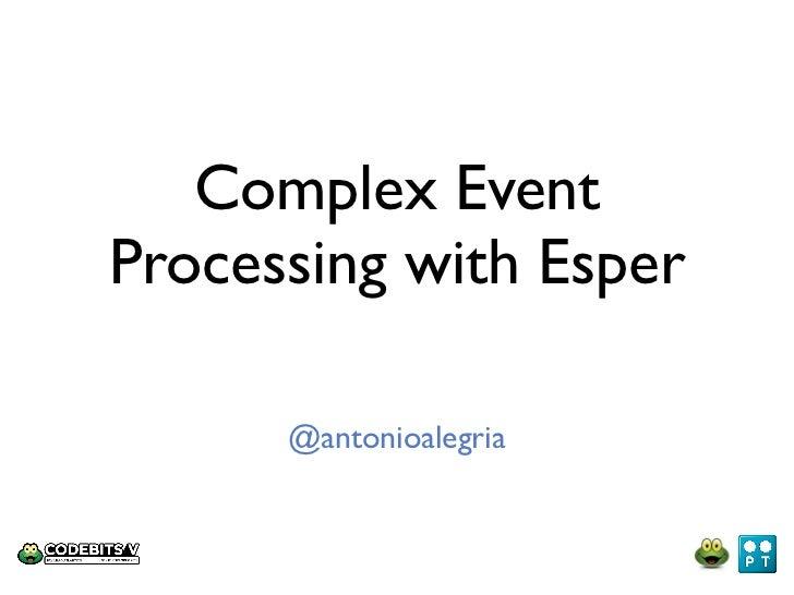 Complex EventProcessing with Esper      @antonioalegria