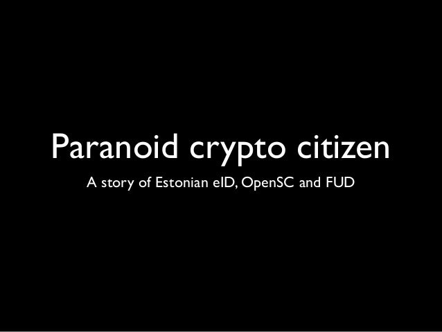 Paranoid crypto citizen A story of Estonian eID, OpenSC and FUD