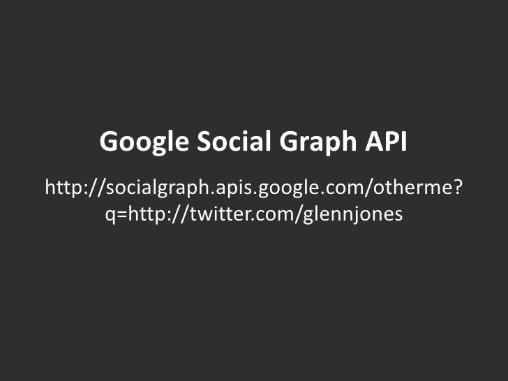 Google Social Graph API<br />http://socialgraph.apis.google.com/otherme?<br />q=http://twitter.com/glennjones<br />
