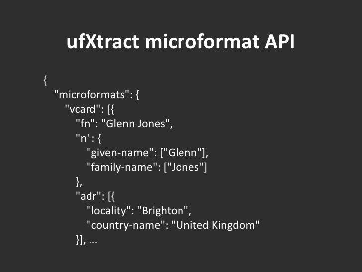"ufXtractmicroformat API<br />{<br />    ""microformats"": {<br />        ""vcard"": [{<br />            &q..."