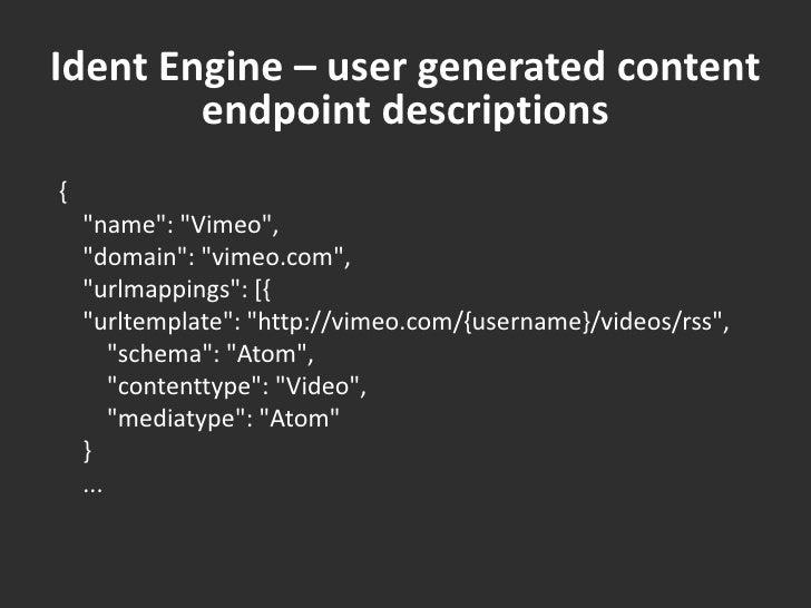 Ident Engine – user generated content endpoint descriptions<br />{<br />    &quot;name&quot;: &quot;Vimeo&quot;,<br />    ...