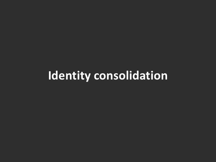 Identity consolidation<br />