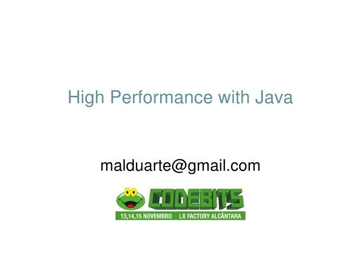 High Performance with Java      malduarte@gmail.com