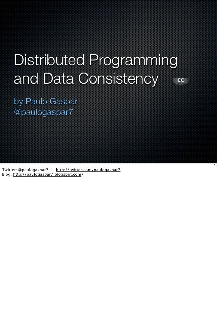Distributed Programming      and Data Consistency      by Paulo Gaspar      @paulogaspar7                                 ...