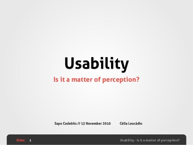 Slide: Usability - Is it a matter of perception? Usability Is it a matter of perception? 1 Sapo Codebits // 13 November 20...
