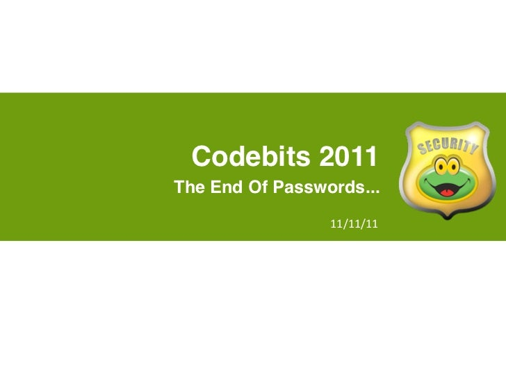 Codebits 2011The End Of Passwords...                 11/11/11