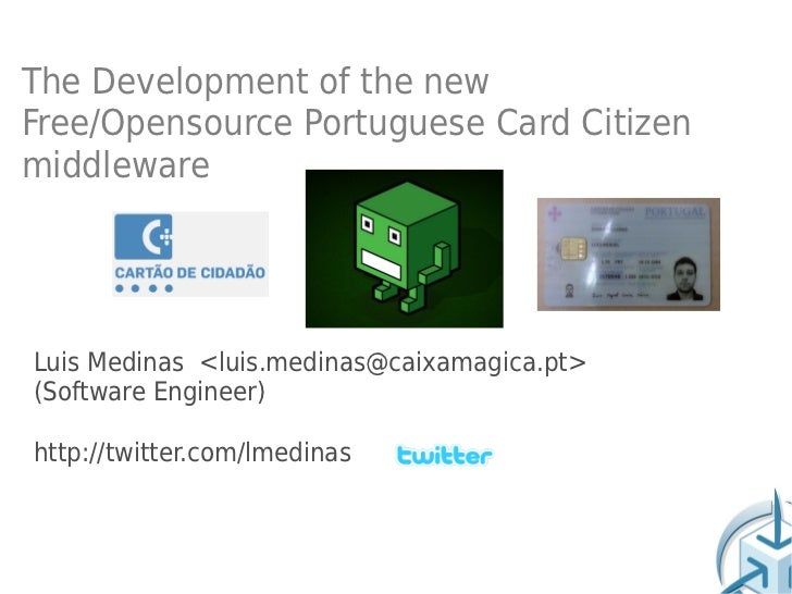 The Development of the newFree/Opensource Portuguese Card CitizenmiddlewareLuis Medinas <luis.medinas@caixamagica.pt>(Soft...