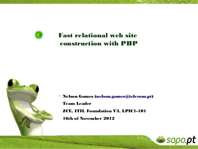 Fast relational web siteconstruction with PHP Nelson Gomes (nelson.gomes@telecom.pt)  Team Leader  ZCE, ITIL Foundation V...
