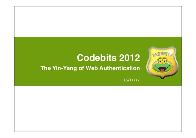Codebits 2012The Yin-Yang of Web Authentication                            16/11/12