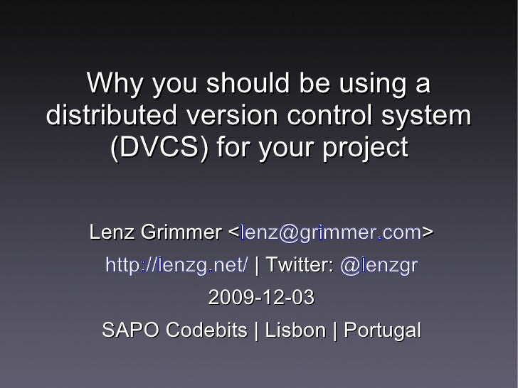 Why you should be using a distributed version control system       (DVCS) for your project     Lenz Grimmer <lenz@grimmer....
