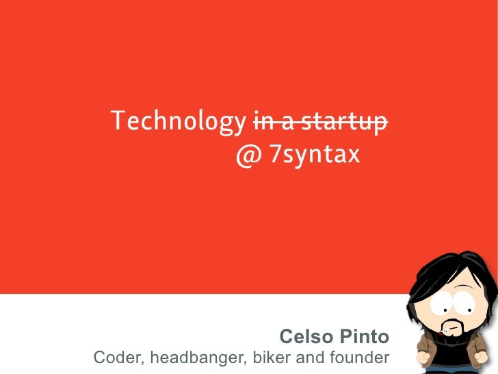 Technology in a startup           @ 7syntax                           Celso Pinto Coder, headbanger, biker and founder