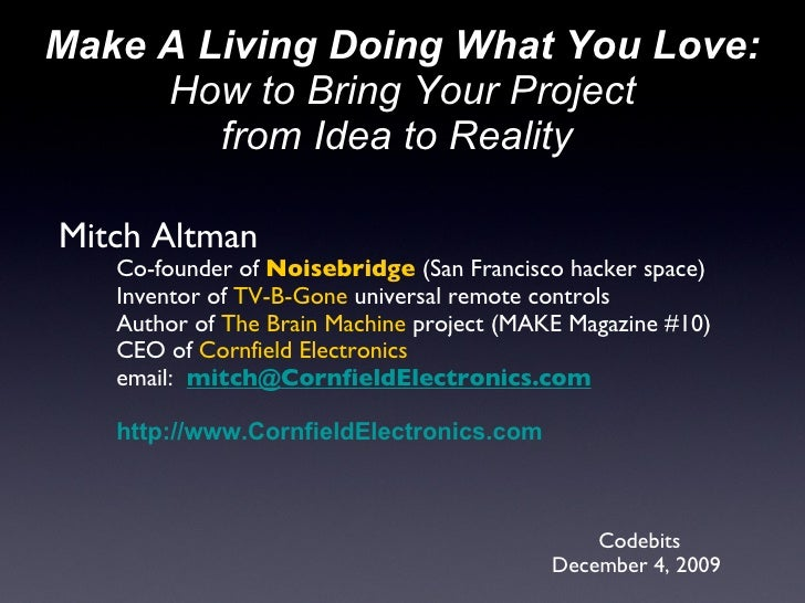 Mitch Altman Co-founder of  Noisebridge  (San Francisco hacker space) Inventor of  TV-B-Gone  universal remote controls Au...