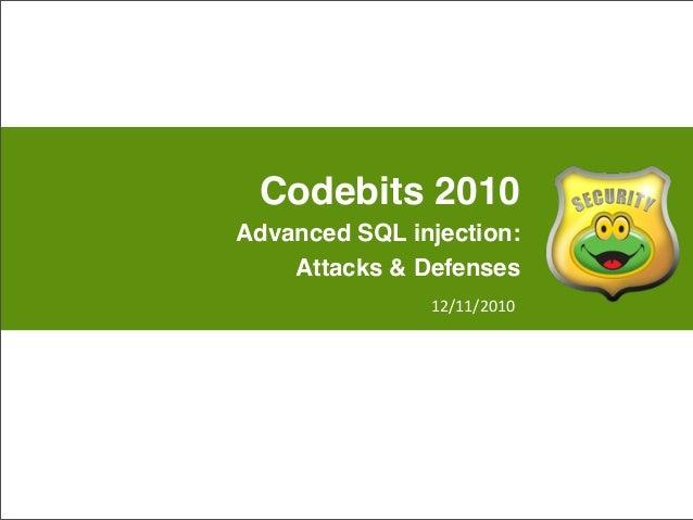 Codebits 2010 Advanced SQL injection: Attacks & Defenses 12/11/2010