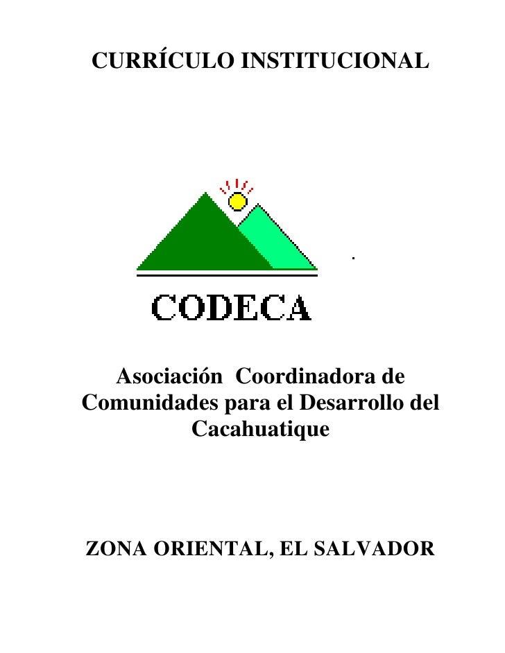 CURRÍCULO INSTITUCIONAL       Asociación Coordinadora de Comunidades para el Desarrollo del          Cacahuatique     ZONA...