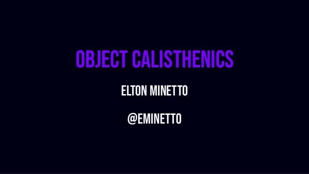 Object Calisthenics Elton Minetto @eminetto