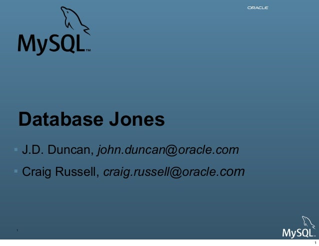 Copyright © 2013, Oracle and/or its affiliates. All rights reserved. Database Jones ! J.D. Duncan, john.duncan@oracle.com ...