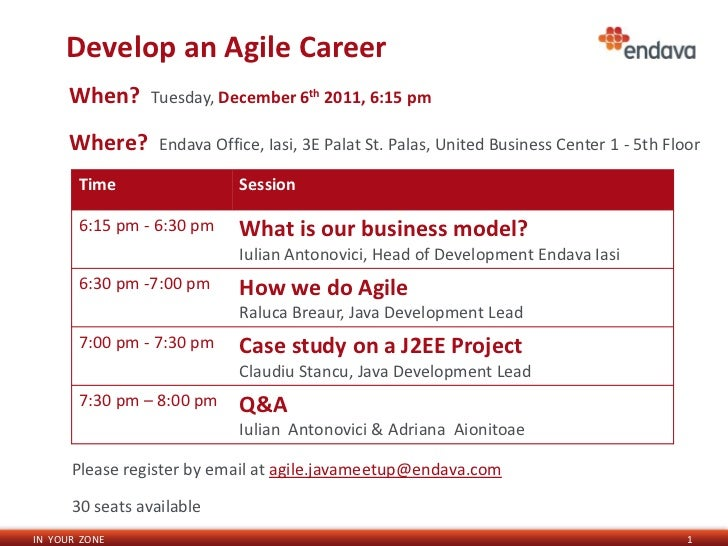 Develop an Agile Career      When?      Tuesday, December 6th 2011, 6:15 pm      Where?      Endava Office, Iasi, 3E Palat...