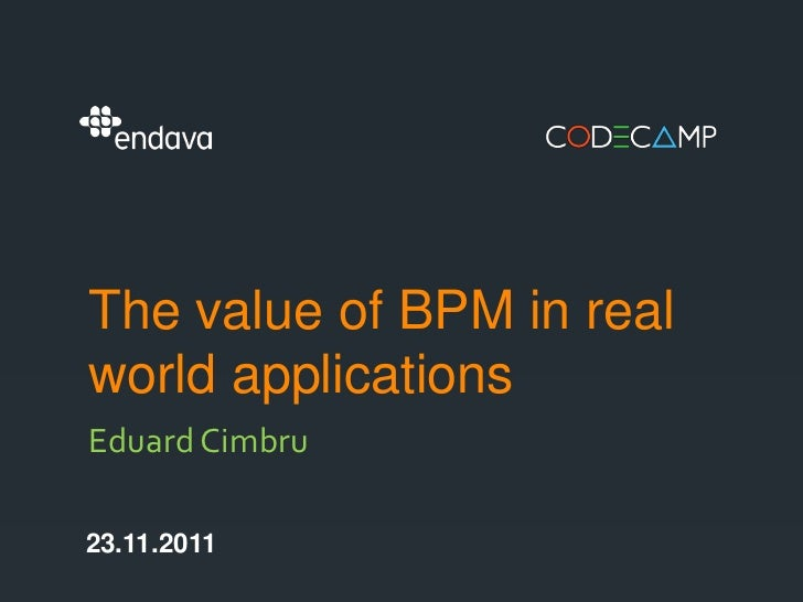 The value of BPM in realworld applicationsEduard Cimbru23.11.2011