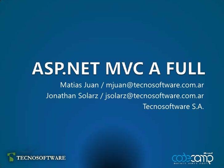 ASP.NET MVC A FULL<br />Matias Juan / mjuan@tecnosoftware.com.ar<br />Jonathan Solarz / jsolarz@tecnosoftware.com.ar<br />...