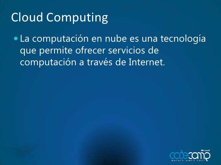 Cloud Computing<br />La computación en nube es una tecnología que permite ofrecer servicios de computación a través de Int...