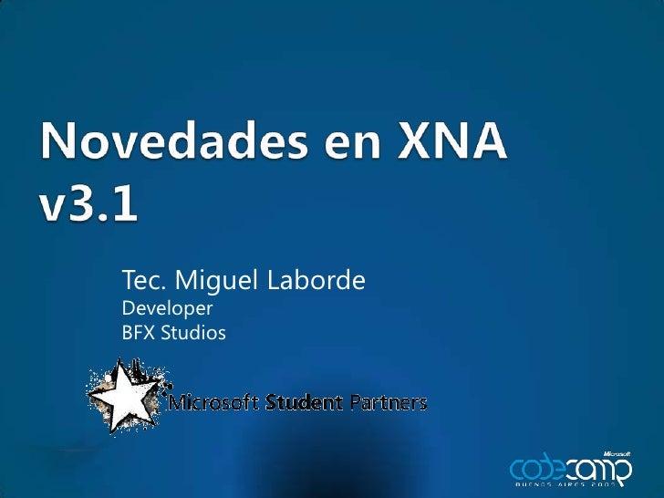 Novedades en XNA v3.1<br />Tec. Miguel Laborde<br />Developer<br />BFX Studios<br />