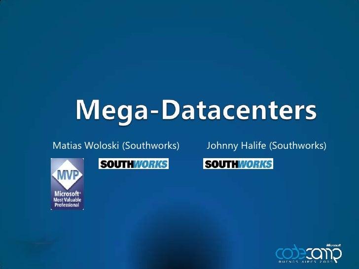Mega-Datacenters<br />Matias Woloski (Southworks)          Johnny Halife (Southworks)<br />