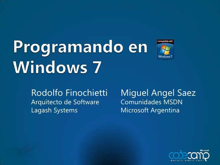 Programando en Windows 7<br />Rodolfo Finochietti<br />Arquitecto de Software<br />Lagash Systems<br />Miguel Angel Saez<b...