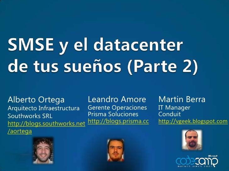 SMSE y el datacenter de tus sueños (Parte 2)<br />Alberto Ortega<br />ArquitectoInfraestructura<br />Southworks SRL<br />h...