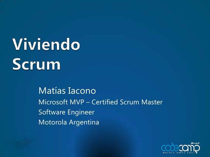 ViviendoScrum<br />MatíasIacono<br />Microsoft MVP – Certified Scrum Master<br />Software Engineer<br />Motorola Argentina...