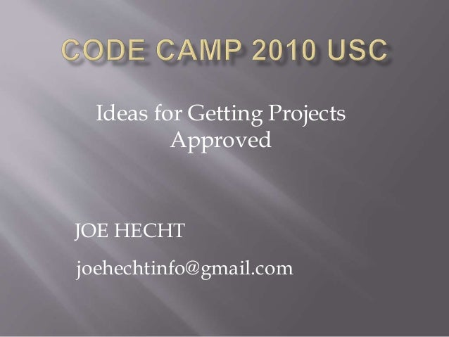 Ideas for Getting Projects Approved JOE HECHT joehechtinfo@gmail.com