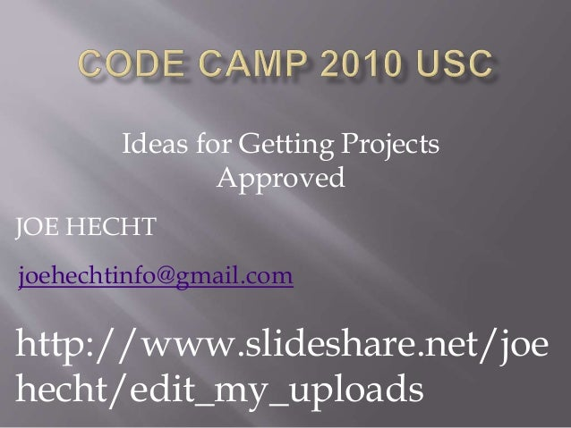 Ideas for Getting Projects Approved JOE HECHT joehechtinfo@gmail.com http://www.slideshare.net/joe hecht/edit_my_uploads