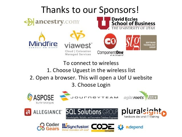 Thanks to our Sponsors! To connect to wireless 1. Choose Uguest in the wireless list 2. Open a browser. This will open a U...
