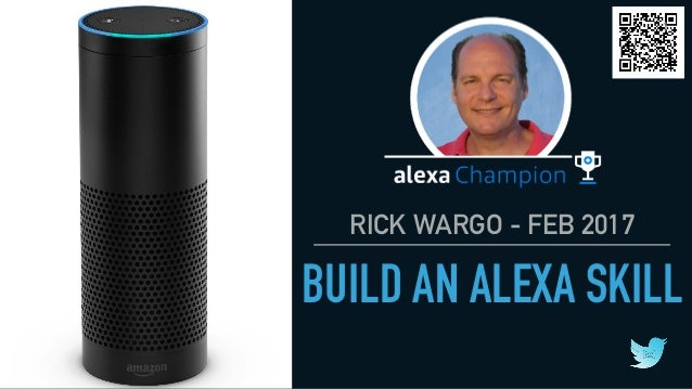 RICK WARGO - FEB 2017 BUILD AN ALEXA SKILL 1