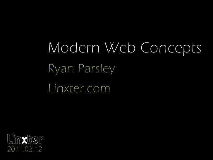Modern Web Concepts             Ryan Parsley             Linxter.com    2010.9.25