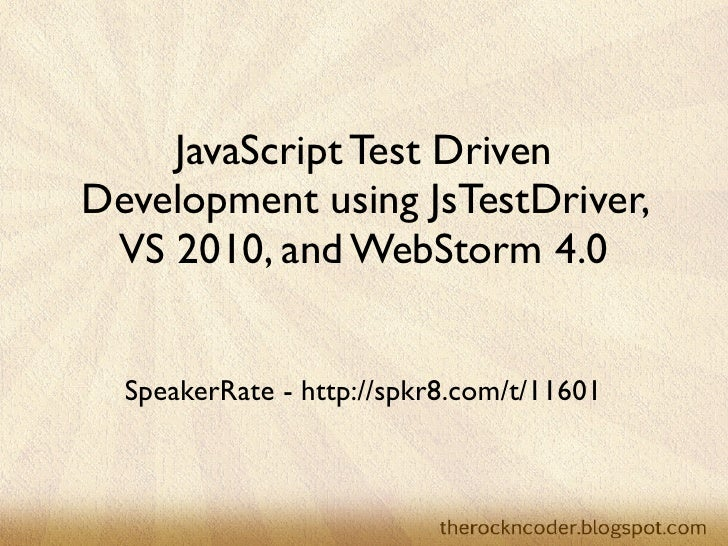 JavaScript Test DrivenDevelopment using JsTestDriver, VS 2010, and WebStorm 4.0  SpeakerRate - http://spkr8.com/t/11601